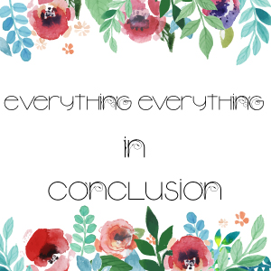 Everything-EVerything-In-Conclusion