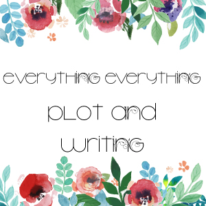 Everything-Everything-Plot-+-Writing