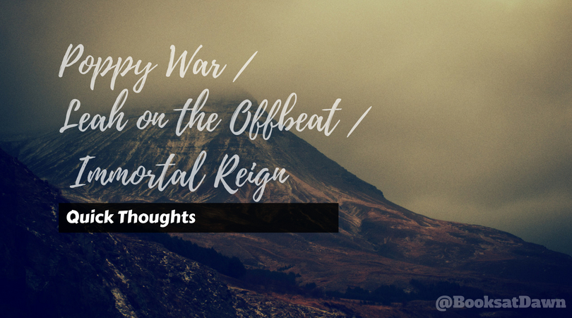 #QuickThoughts – The Poppy War, Leah on the Offbeat, and Immortal Reign(05/27/2018)