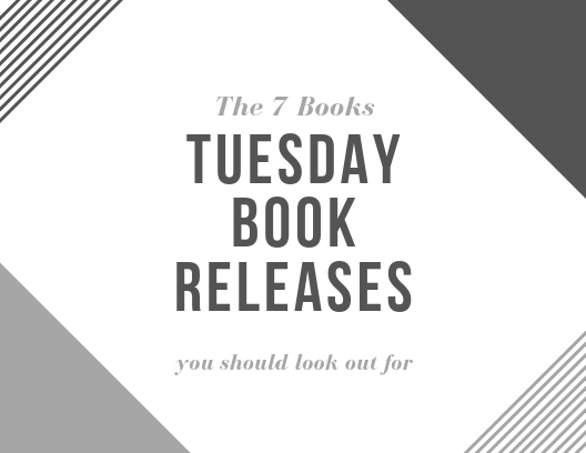 Tuesday Book Releases: 7 Books You Should Look Out for This Week